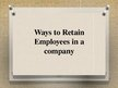Презентация 'Ways to Retain Employees in a Company', 1.
