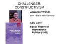 Презентация 'Alexander Wendt: Anarchy Is what States Make of It: The Social Construction of P', 6.